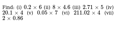 Find: (i)   `0.2 xx 6`     (ii) `8 xx 4.6`        (iii)   `2.71 xx 5`         (iv)   `20.1