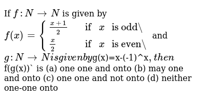 """If `f:NrarrN` is given by `f(x)={((x+1)/(2), if x """" is odd""""),((x)/(2),if x """" is even""""):}`"""
