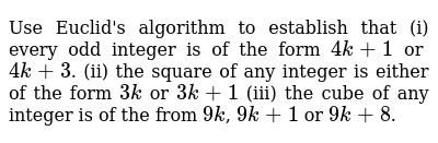Use Euclid's algorithm to establish that (i) every odd integer is of the form `4k+1` or `4