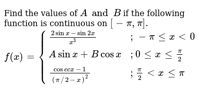 Find the values of `A and B` if the following function is continuous on `[-pi,pi].` `f(x)
