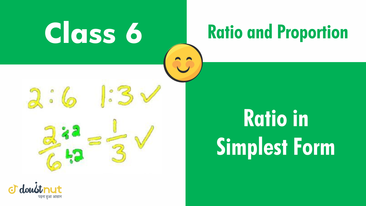 simplest form in ratio  RATIO IN THE SIMPLEST FORM: A ratio `a : b` is said to be in the simplest  form if its antecedent a and consequent b have no common factor other than  13.