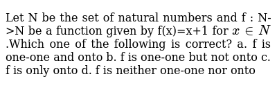 Let N be the set of natural numbers and f : N->N be a function given by f(x)=x+1 for `x