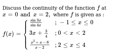 Discuss the continuity of the function `f` at `x = 0 and x = 2,` where `f` is given as : `