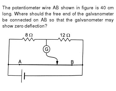 the potentiometer wire ab shown in figure is 40 cm long where should the free end of the galvanometer be connected on ab so that the galvanometer may show zero deflection?Potentiometer Wiring Please Complete All Details #15