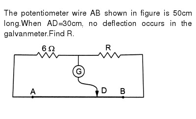 the potentiometer wire ab shown in figure is 50cm long when ad\u003d30cm, no deflection occurs in the galvanmeter find rPotentiometer Wiring Please Complete All Details #11