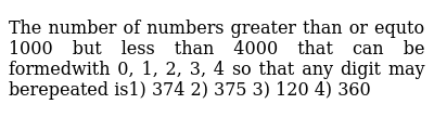 The number of numbers greater than or equto 1000 but less than 4000 that can be formedwith